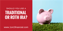 Should You Use a Traditional or Roth IRA?