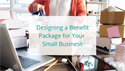 Designing a Benefit Package for Your Small Business