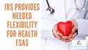 IRS Provides Needed Flexibility for Health FSAs