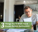 Three Things You'll Wish You'd Known Before Retirement