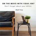 On The Move With Your Job? Don't forget about your 401(k)