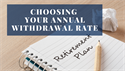 Choosing Your Annual Withdrawal Rate