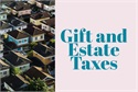 Gift and Estate Taxes