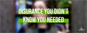 Insurance You Didn't Know You Needed