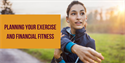 Planning Your Exercise & Your Financial Fitness