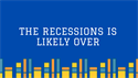 The Recession Is Likely Over