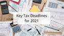 Key Tax Deadlines for 2021