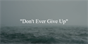 """Don't Ever Give Up"""