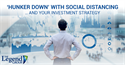 'HUNKER DOWN' WITH SOCIAL DISTANCING…  AND YOUR INVESTMENT STRATEGY