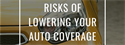 Risks of Lowering Your Auto Coverage