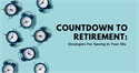 Countdown to Retirement: Strategies for Saving in Your 50s