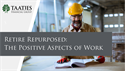 Retire Repurposed: The Positive Aspects of Work