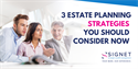 3 Estate Planning Strategies You Should Consider Now