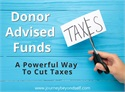 Donor Advised Funds (DAF) - A Powerful Way to Cut Taxes