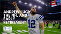 Andrew Luck, the NFL and Early Retirement