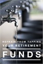 Refrain from Tapping Your Retirement Funds