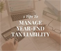 3 Tips to Manage Year-End Tax Liability