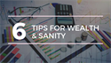 6 Tips for Wealth & Sanity