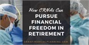 How CRNAs Can Pursue Financial Freedom in Retirement