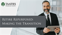 Retire Repurposed: Making the Transition