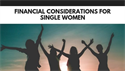 Financial Considerations for Single Women