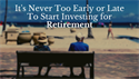 It's Never Too Early -- Or Too Late -- To Start Investing for Retirement