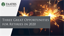Three Great Opportunities  for Retirees in 2020