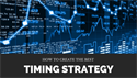 How To Create the Best Timing Strategy