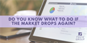 What to Do if the Market Drops Again
