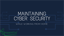 Maintaining Cybersecurity While Working from Home
