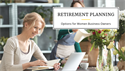 Retirement Planning—Options for Women Business Owners