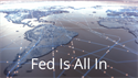 Fed Is All In