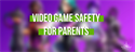 Video Game Safety for Parents