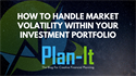 How to Handle Market Volatility Within Your Investment Portfolio