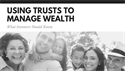 Using Trusts to Manage Wealth: What Investors Should Know