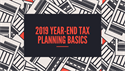 2019 Year-End Tax Planning Basics