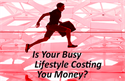 12 Ways a Busy Lifestyle Can Cost You Money