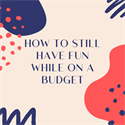 How to Still Have Fun While Budgeting