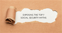 Exposing the Top 7 Social Security Myths