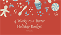 Four Weeks to a Better Holiday Budget