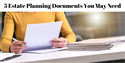 5 Key Estate Planning Documents You May Need