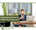 Pre-Retirement Planning for Banking Professionals