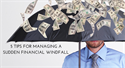 5 Tips for Managing a Sudden Financial Windfall