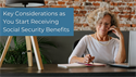 Key Considerations as You Start Receiving Social Security Benefits