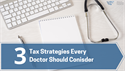 3 Tax Strategies Every Doctor Should Consider