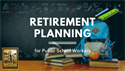 Retirement Planning for Teachers and Public School Workers