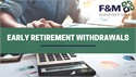 Why You Shouldn't Take Early Retirement Withdrawals