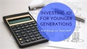 TOO YOUNG TO THINK ABOUT INVESTING? THINK AGAIN!