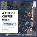 A Cup of Coffee with Associated: Employee Benefits Go Virtual