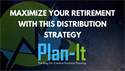 Maximize Your Retirement With This Distribution Strategy